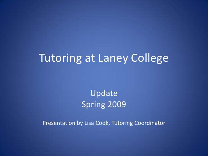 Tutoring at Laney College                  Update               Spring 2009 Presentation by Lisa Cook, Tutoring Coordinator