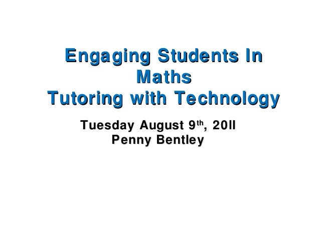 Engaging Students InEngaging Students In MathsMaths Tutoring with TechnologyTutoring with Technology Tuesday August 9Tuesd...