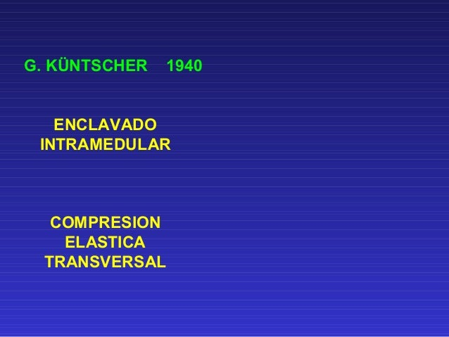 G. KÜNTSCHER 1940  ENCLAVADO  INTRAMEDULAR  COMPRESION  ELASTICA  TRANSVERSAL