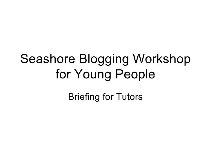 Seashore Blogging Workshop for Young People Briefing for Tutors
