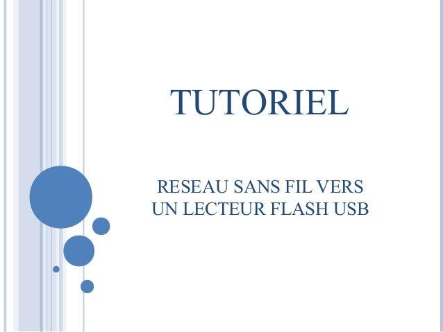 TUTORIEL  RESEAU SANS FIL VERS  UN LECTEUR FLASH USB
