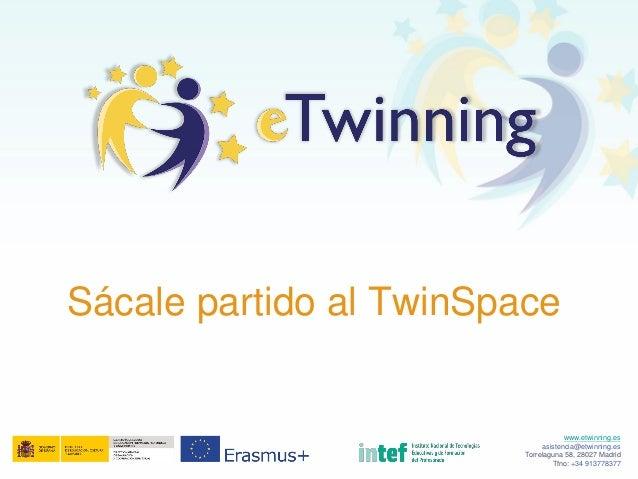 www.etwinning.es asistencia@etwinning.es Torrelaguna 58, 28027 Madrid Tfno: +34 913778377 Sácale partido al TwinSpace