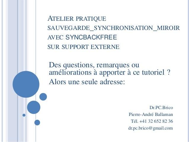 Dr.PC.Brico Pierre-André Ballaman Tél. +41 32 652 82 36 dr.pc.brico@gmail.com Des questions, remarques ou améliorations à ...