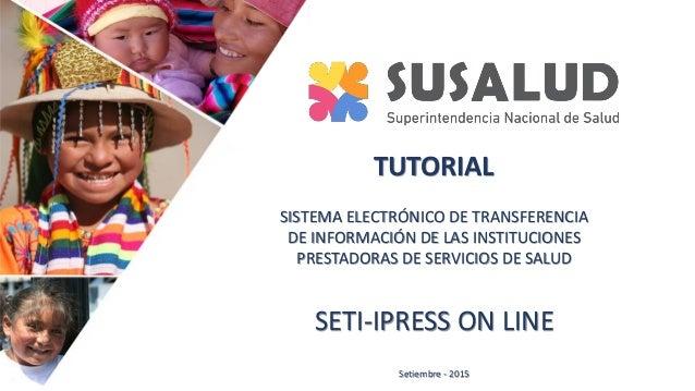 SISTEMA ELECTRÓNICO DE TRANSFERENCIA DE INFORMACIÓN DE LAS INSTITUCIONES PRESTADORAS DE SERVICIOS DE SALUD SETI-IPRESS ON ...