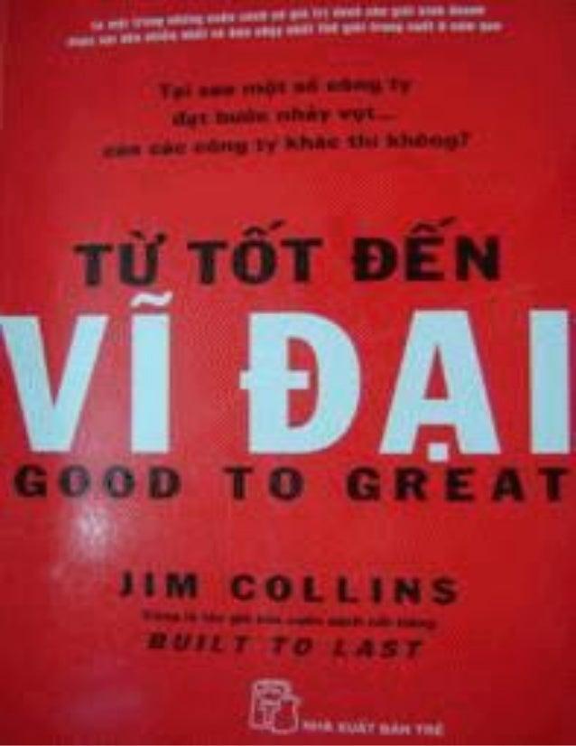 Tên sách: TỪ TỐT ĐẾN VĨ ĐẠI Tác giả: JIM COLLINS Dịch giả: Trần Thị Ngân Tuyến Nhà xuất bản: NXB Trẻ; Tổ hợp giáo dục Pace...