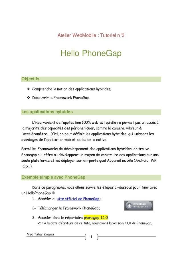 Med Tahar Zwawa 1 Atelier WebMobile : Tutoriel n°3 Hello PhoneGap Objectifs Comprendre la notion des applications hybrides...