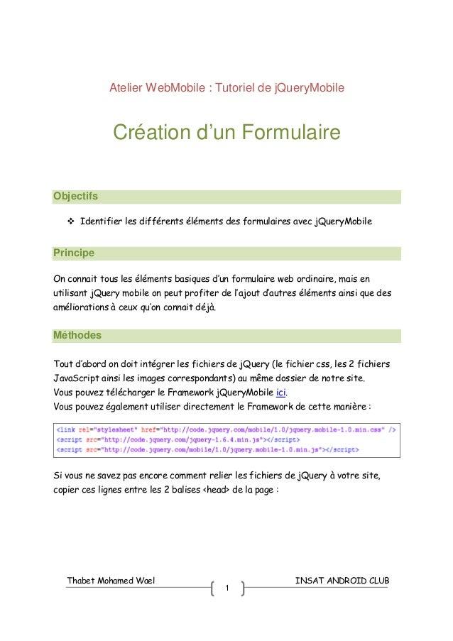 Thabet Mohamed Wael INSAT ANDROID CLUB 1 Atelier WebMobile : Tutoriel de jQueryMobile Création d'un Formulaire Objectifs I...