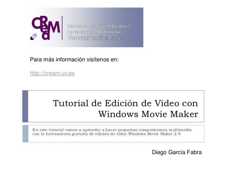 Para más información visítenos en:  http://cream.uv.es               Tutorial de Edición de Vídeo con                     ...