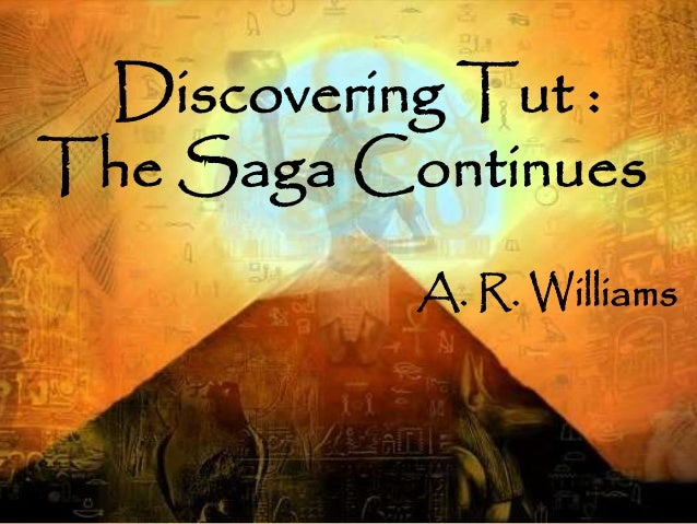 Discovering Tut :  The Saga Continues  A. R. Williams