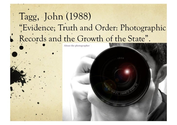 "Tagg, John (1988)""Evidence, Truth and Order: PhotographicRecords and the Growth of the State""."