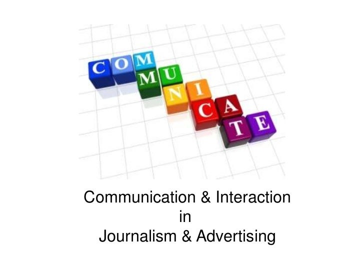 Communication & Interaction<br />in <br />Journalism & Advertising<br />