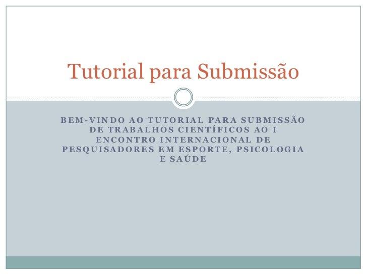 Bem-vindo ao tutorial para submissão de trabalhos científicos ao i encontro internacional de pesquisadores em esporte, psi...