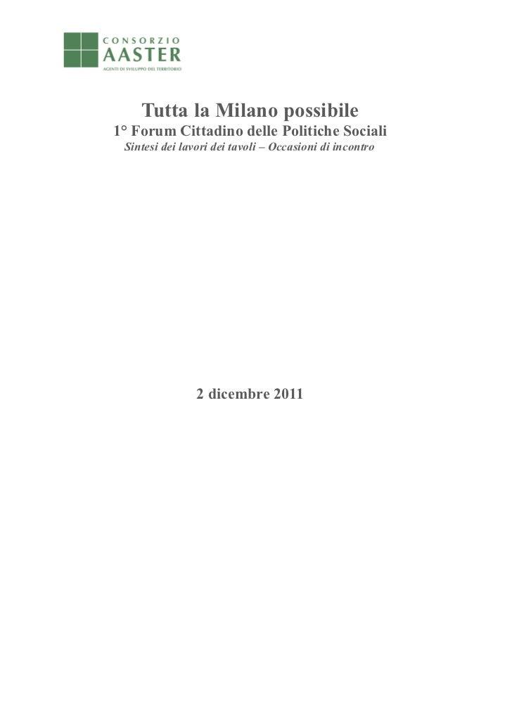 Tutta la Milano possibile1° Forum Cittadino delle Politiche Sociali Sintesi dei lavori dei tavoli – Occasioni di incontro ...