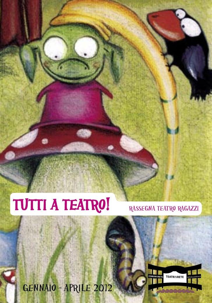TUTTI A TEATRO!          RASSEGNA TEATRO RAGAZZI GENNAIO - APRILE 2012