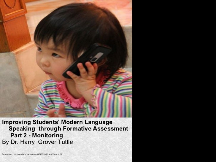*Improving Students Modern Language  Speaking through Formative Assessment   Part 2 - MonitoringBy Dr. Harry Grover Tuttle...