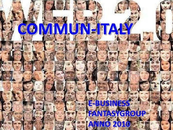 COMMUN-ITALY<br />E-BUSINESS<br />FANTASYGROUP<br />ANNO 2010<br />