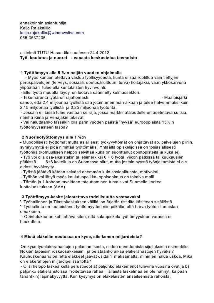 ennakoinnin asiantuntijaKeijo Rajakallliokeijo.rajakallio@windowslive.com055-3537205esitelmä TUTU-Hesan tilaisuudessa 24.4...
