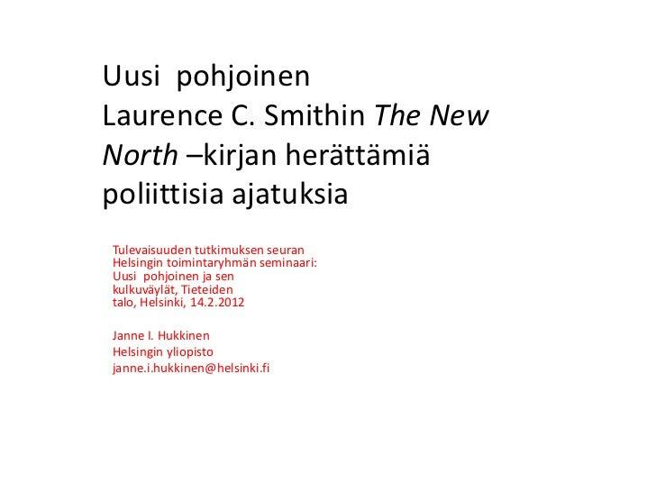 Uusi pohjoinenLaurence C. Smithin The NewNorth –kirjan herättämiäpoliittisia ajatuksiaTulevaisuuden tutkimuksen seuranHels...