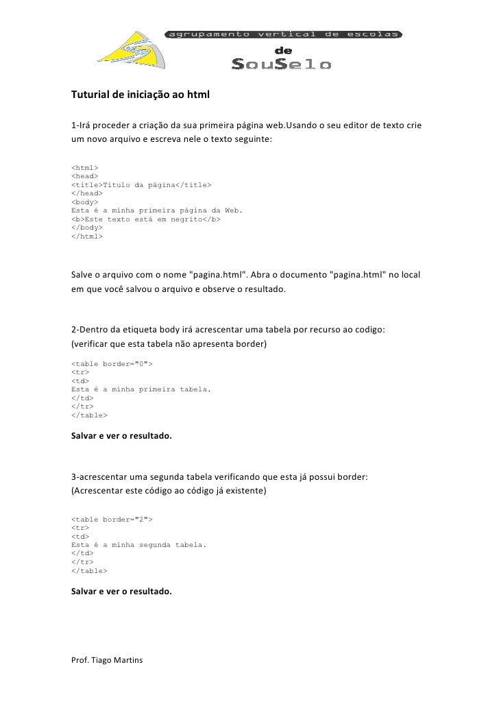 Tuturial de iniciação ao html  1-Irá proceder a criação da sua primeira página web.Usando o seu editor de texto crie um no...