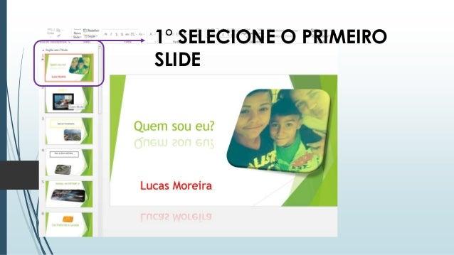 1° SELECIONE O PRIMEIRO SLIDE