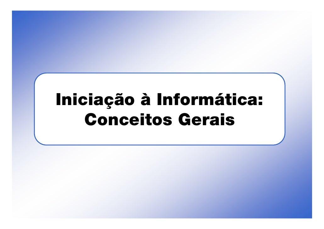 Iniciação à Informática:     Conceitos Gerais