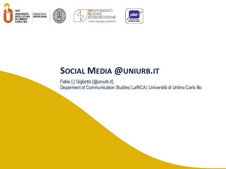 SOCIAL MEDIA @UNIURB.ITFabio [.] Giglietto [@uniurb.it]Deparment of Communication Studies  LaRiCA   Università di Urbino C...