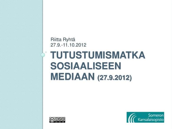 Riitta Ryhtä27.9.-11.10.2012TUTUSTUMISMATKASOSIAALISEENMEDIAAN (27.9.2012)