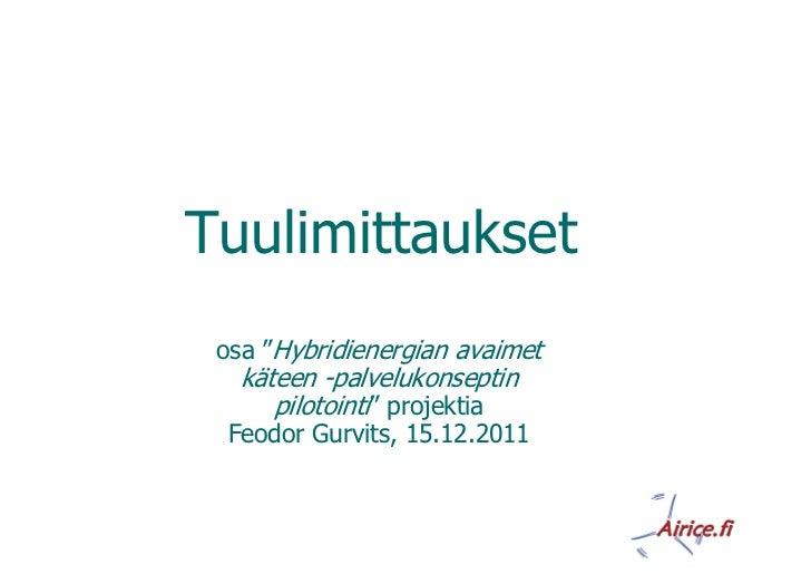 """Tuulimittaukset osa """"Hybridienergian avaimet   käteen -palvelukonseptin      pilotointi"""" projektia Feodor Gurvits, 15.12.2..."""