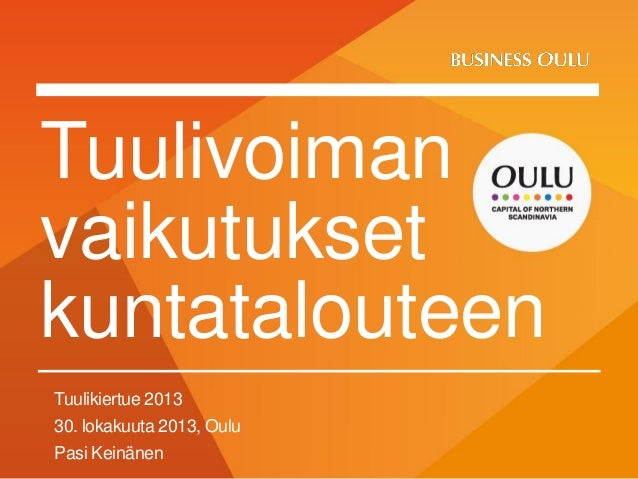 Tuulikiertue 2013 30. lokakuuta 2013, Oulu Pasi Keinänen Tuulivoiman vaikutukset kuntatalouteen