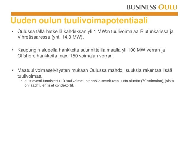 Uuden oulun tuulivoimapotentiaali • Oulussa tällä hetkellä kahdeksan yli 1 MW:n tuulivoimalaa Riutunkarissa ja Vihreäsaare...