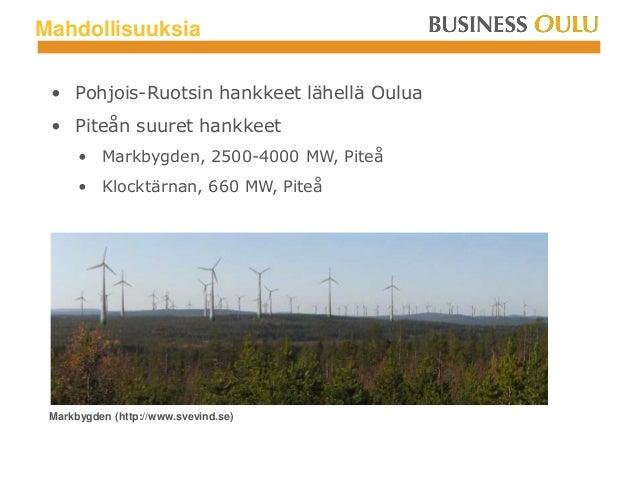 Mahdollisuuksia • Pohjois-Ruotsin hankkeet lähellä Oulua • Piteån suuret hankkeet • Markbygden, 2500-4000 MW, Piteå • Kloc...