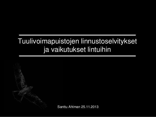 Tuulivoimapuistojen linnustoselvitykset ja vaikutukset lintuihin Santtu Ahlman 25.11.2013