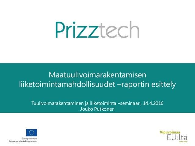 Maatuulivoimarakentamisen liiketoimintamahdollisuudet –raportin esittely Tuulivoimarakentaminen ja liiketoiminta –seminaar...