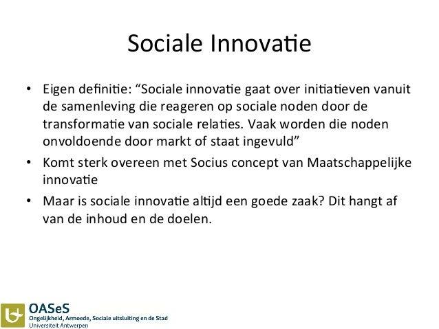 "Sociale  Innova3e   • Eigen  defini3e:  ""Sociale  innova3e  gaat  over  ini3a3even  vanuit   de  sam..."