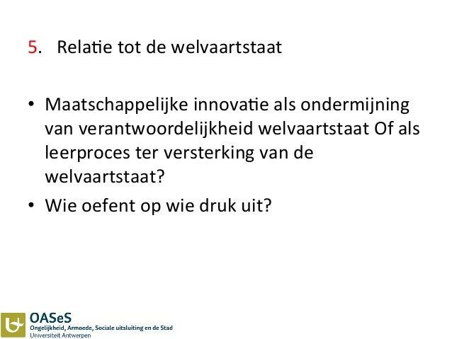 5.      Rela3e  tot  de  welvaartstaat      • Maatschappelijke  innova3e  als  ondermijning   van...