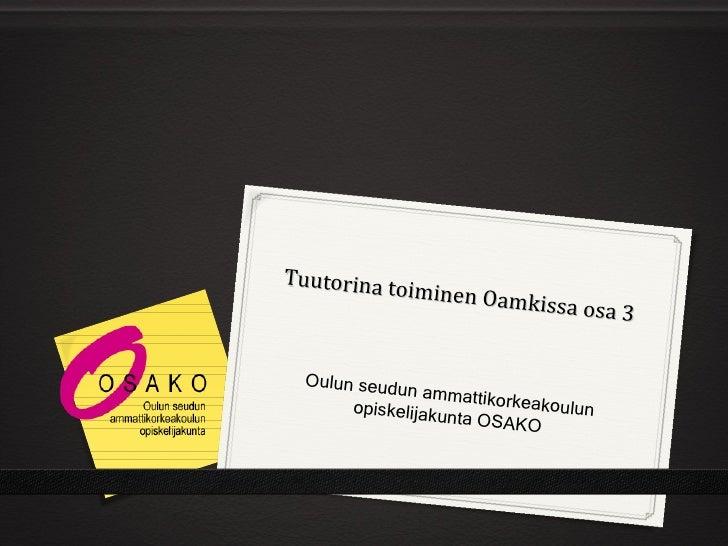 Tuutorina t           oiminen Oa                      mkissa osa                                 3  Oulun seud            ...