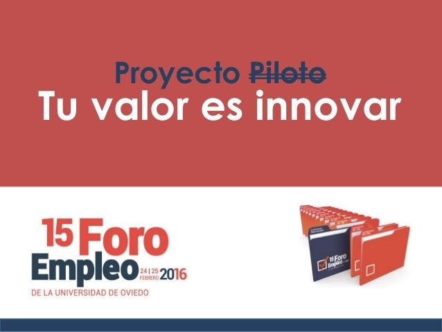 Proyecto Piloto Tu valor es innovar