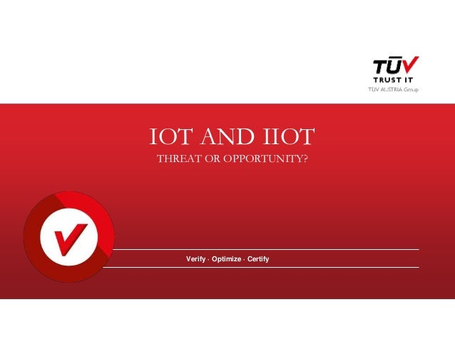 IOT AND IIOT THREAT OR OPPORTUNITY? Verify · Optimize · Certify