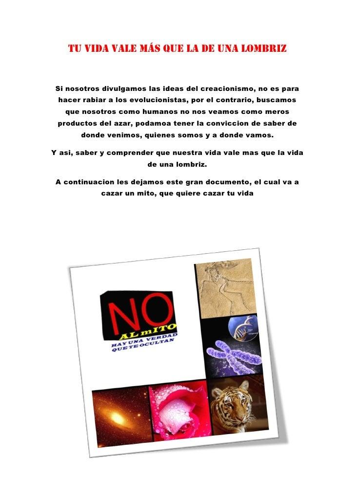 Tu vida vale más que la de una lombriz  <br />Si nosotros divulgamos las ideas del creacionismo, no es para hacer rabiar a...