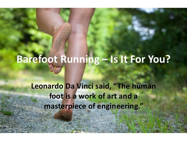 """Barefoot Running – Is It For You? Leonardo Da Vinci said, """"The human foot is a work of art and a masterpiece of engineerin..."""