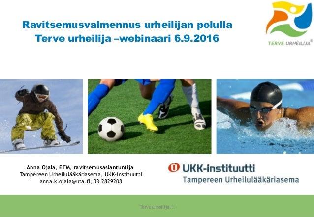 Ravitsemusvalmennus urheilijan polulla Terve urheilija –webinaari 6.9.2016 Anna Ojala, ETM, ravitsemusasiantuntija Tampere...