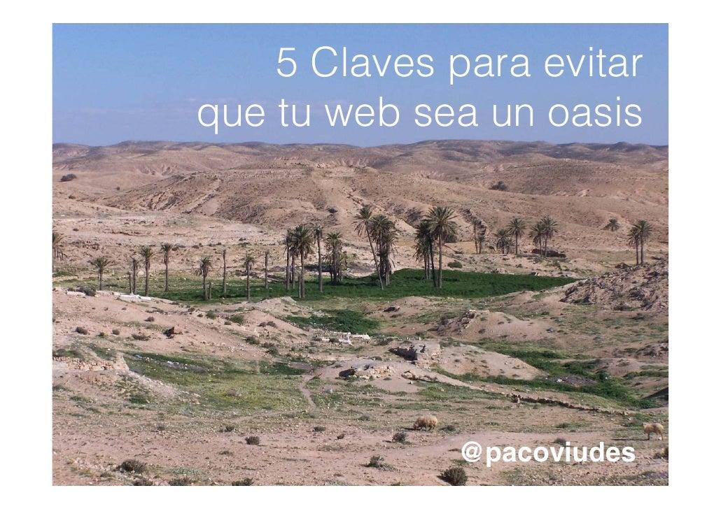 5 Claves para evitar             pque tu web sea un oasis              @pacoviudes
