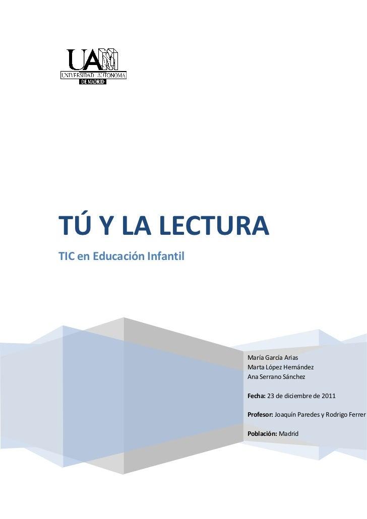 TÚ Y LA LECTURATIC en Educación Infantil                            María García Arias                            Marta Ló...