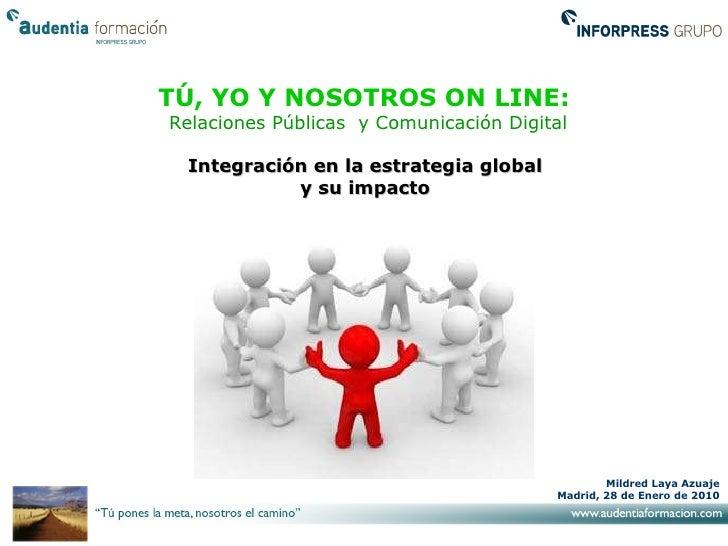 TÚ, YO Y NOSOTROS ON LINE:  Relaciones Públicas  y Comunicación Digital Integración en la estrategia global  y su impacto ...