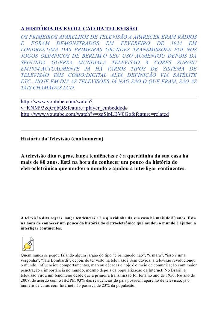 A HISTÓRIA DA EVOLUÇÃO DA TELEVISÃO OS PRIMEIROS APARELHOS DE TELEVISÃO A APARECER ERAM RÁDIOS E FORAM DEMONSTRADOS EM FEV...