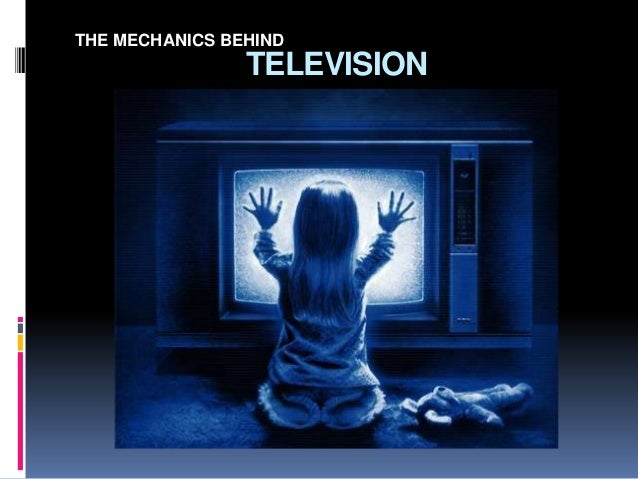 THE MECHANICS BEHIND                TELEVISION