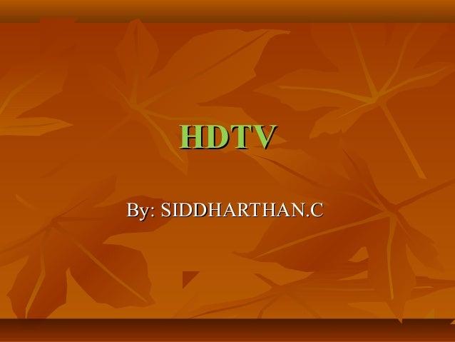 HDTVHDTV By: SIDDHARTHAN.CBy: SIDDHARTHAN.C
