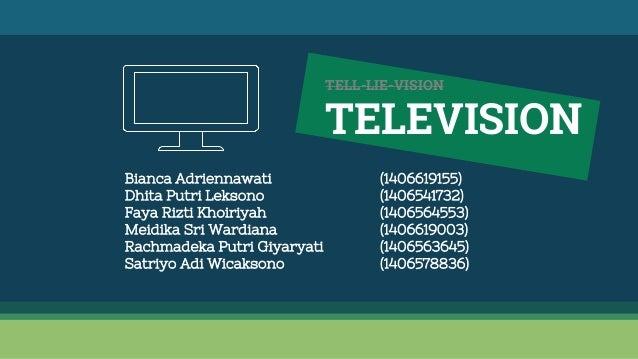 TELL-LIE-VISION TELEVISION Bianca Adriennawati (1406619155) Dhita Putri Leksono (1406541732) Faya Rizti Khoiriyah (1406564...