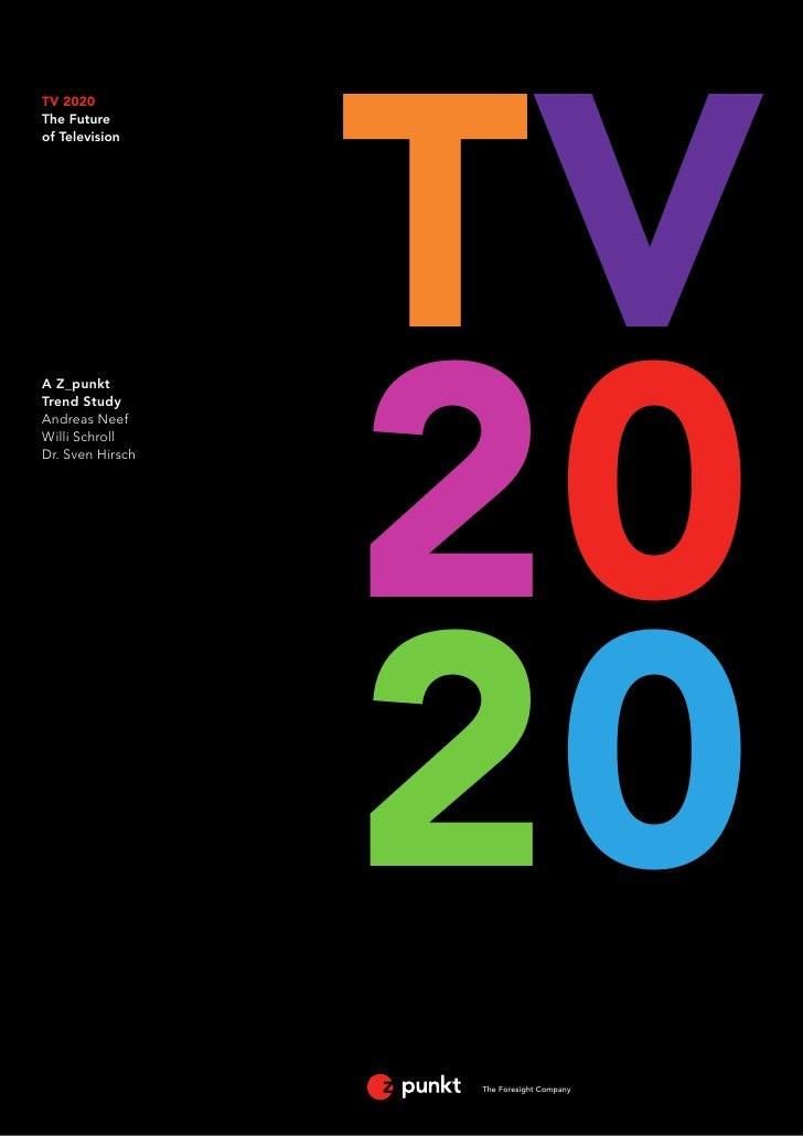 TVTV 2020The Futureof Television                  20A Z_punktTrend StudyAndreas NeefWilli SchrollDr. Sven Hirsch          ...