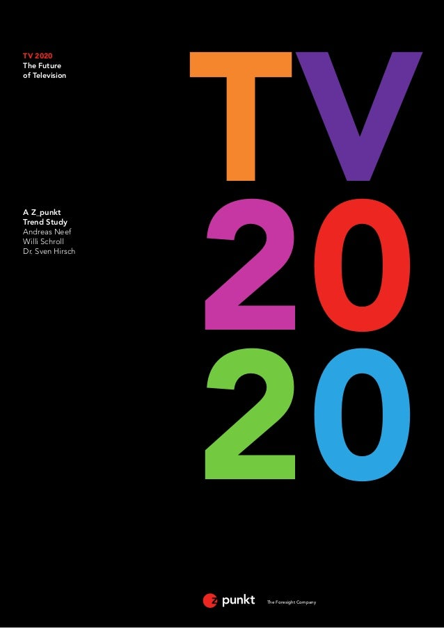 The Foresight Company  TV  20  20  TV 2020  The Future  of Television  A Z_punkt  Trend Study  Andreas Neef  Willi Schroll...